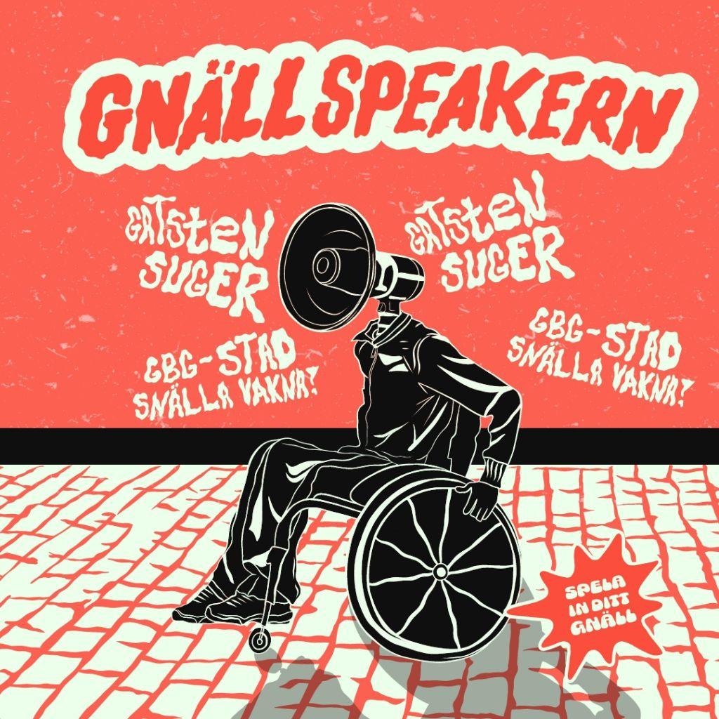 Grafik i svart/vitt rött. En person i rullstol har en megafon som huvud. Text Gatsten suger & Gnällspeakern.